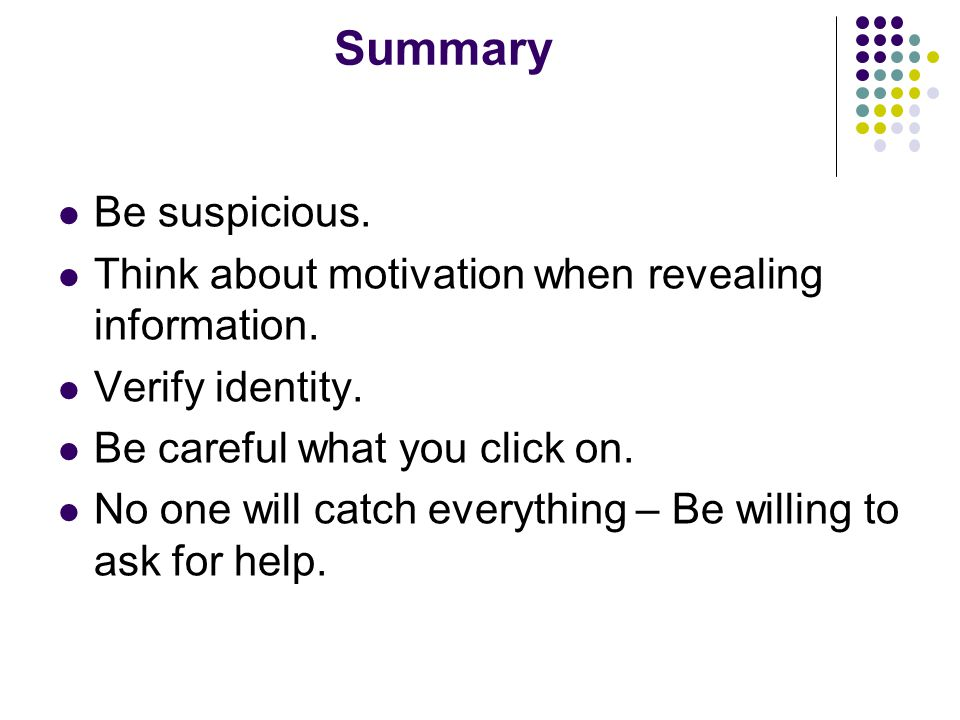 Summary Be suspicious. Think about motivation when revealing information.