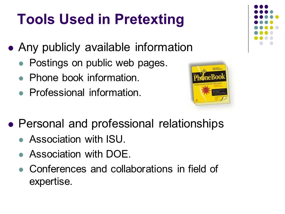 Tools Used in Pretexting Any publicly available information Postings on public web pages.