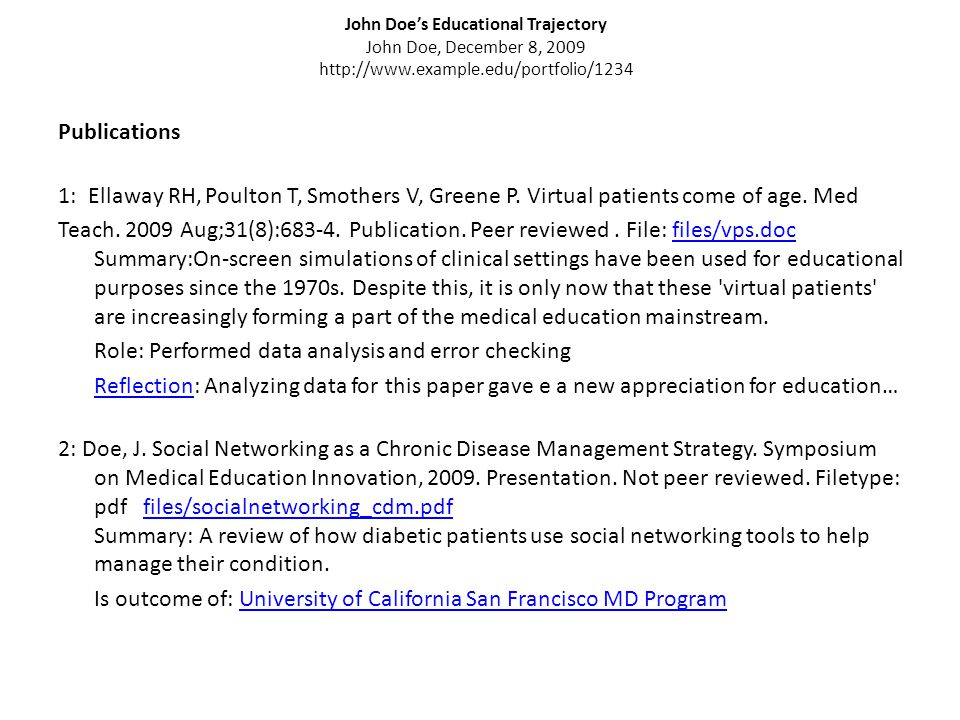 John Doe's Educational Trajectory John Doe, December 8, 2009 http://www.example.edu/portfolio/1234 Publications 1: Ellaway RH, Poulton T, Smothers V, Greene P.