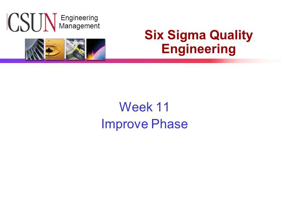 CSUN Engineering Management Six Sigma Quality Engineering Week 11 Improve Phase