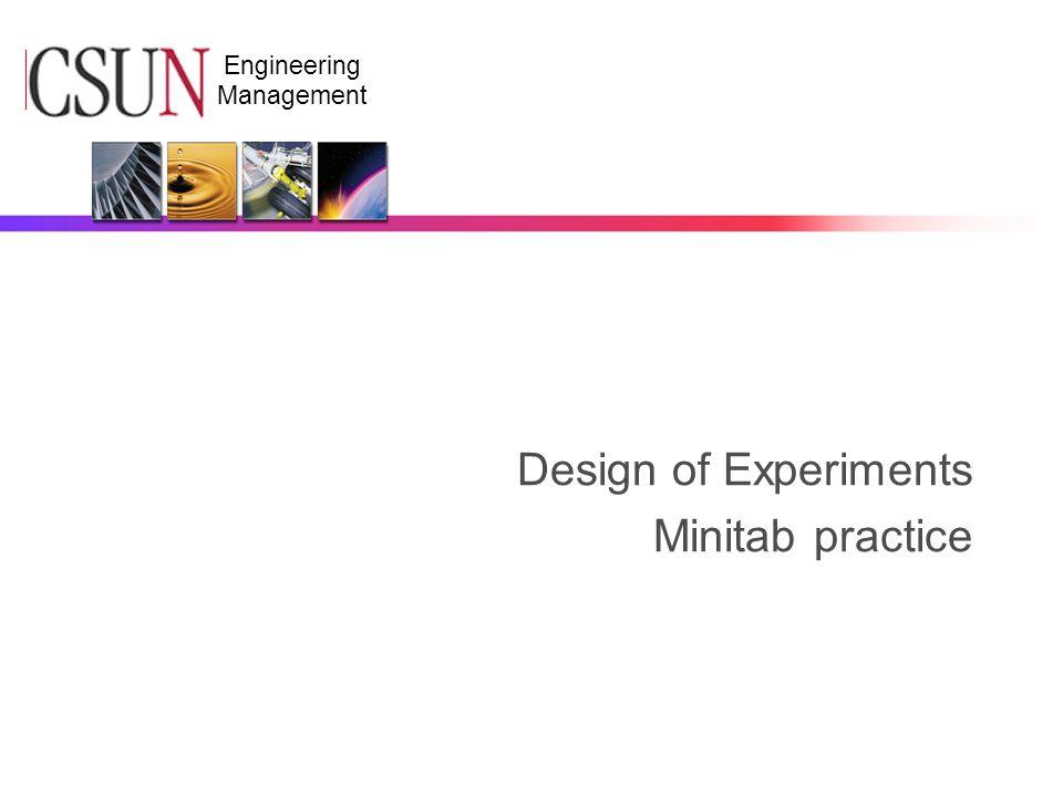 CSUN Engineering Management Design of Experiments Minitab practice