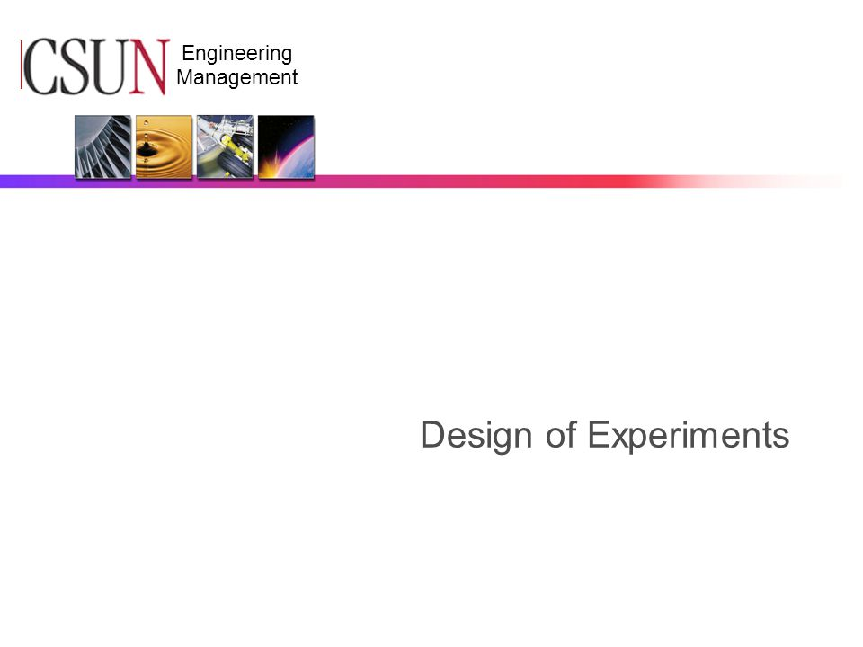CSUN Engineering Management Design of Experiments