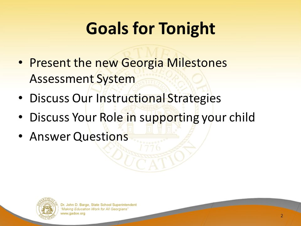 Goals for Tonight Present the new Georgia Milestones Assessment System Discuss Our Instructional Strategies Discuss Your Role in supporting your child Answer Questions 2