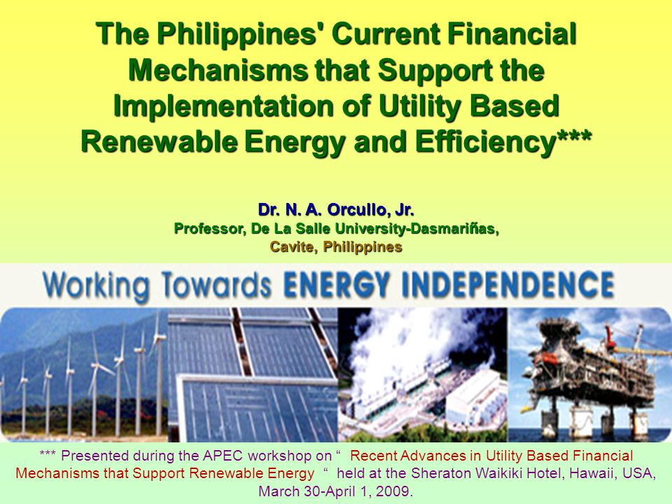 The Philippines Current Financial Mechanisms that Support the Implementation of Utility Based Renewable Energy and Efficiency*** Dr.