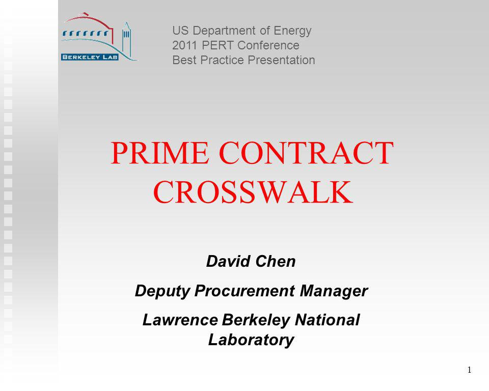 US Department of Energy 2011 PERT Conference Best Practice Presentation 1 PRIME CONTRACT CROSSWALK David Chen Deputy Procurement Manager Lawrence Berkeley National Laboratory