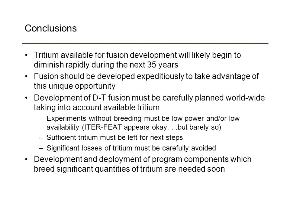 Conclusions Tritium available for fusion development will likely begin to diminish rapidly during the next 35 years Fusion should be developed expedit