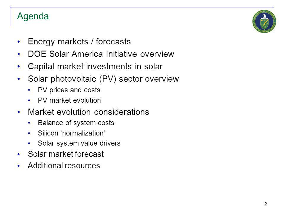22 Energy markets / forecasts DOE Solar America Initiative overview Capital market investments in solar Solar photovoltaic (PV) sector overview PV pri