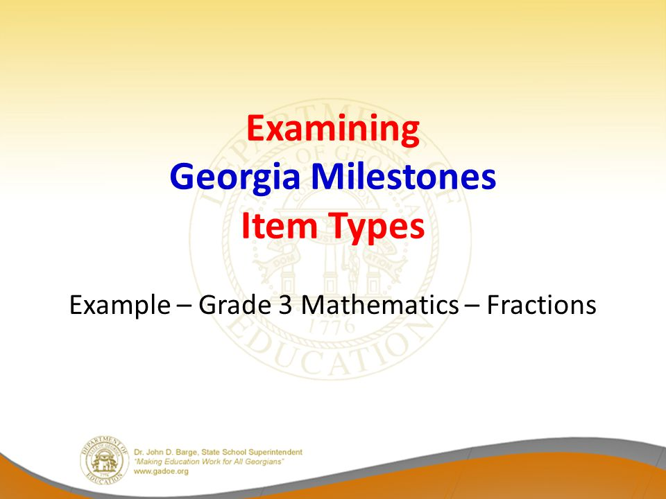 Examining Georgia Milestones Item Types Example – Grade 3 Mathematics – Fractions