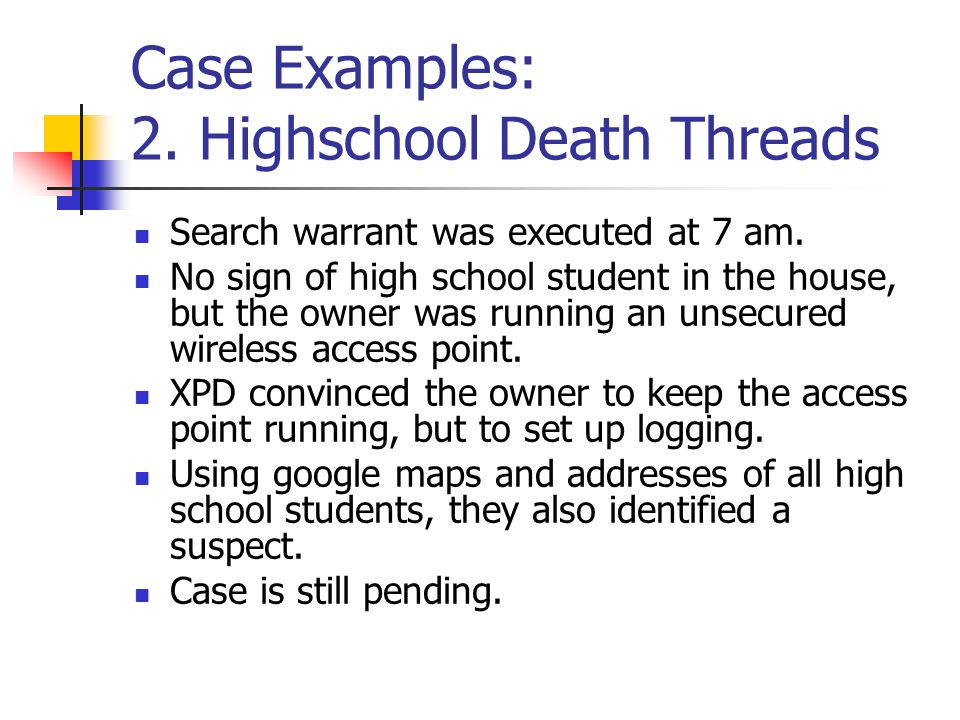 Case Examples: 2. Highschool Death Threads Search warrant was executed at 7 am.