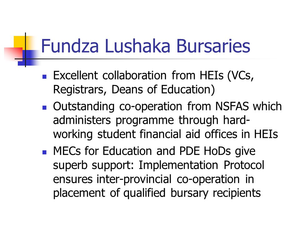 Fundza Lushaka Bursaries Excellent collaboration from HEIs (VCs, Registrars, Deans of Education) Outstanding co-operation from NSFAS which administers