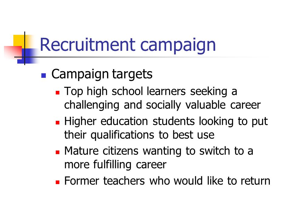 Recruitment campaign Campaign targets Top high school learners seeking a challenging and socially valuable career Higher education students looking to