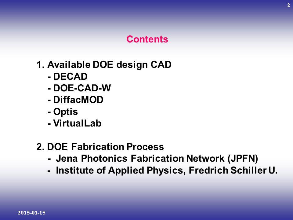 2015-01-15 2 Contents 1.Available DOE design CAD - DECAD - DOE-CAD-W - DiffacMOD - Optis - VirtualLab 2.