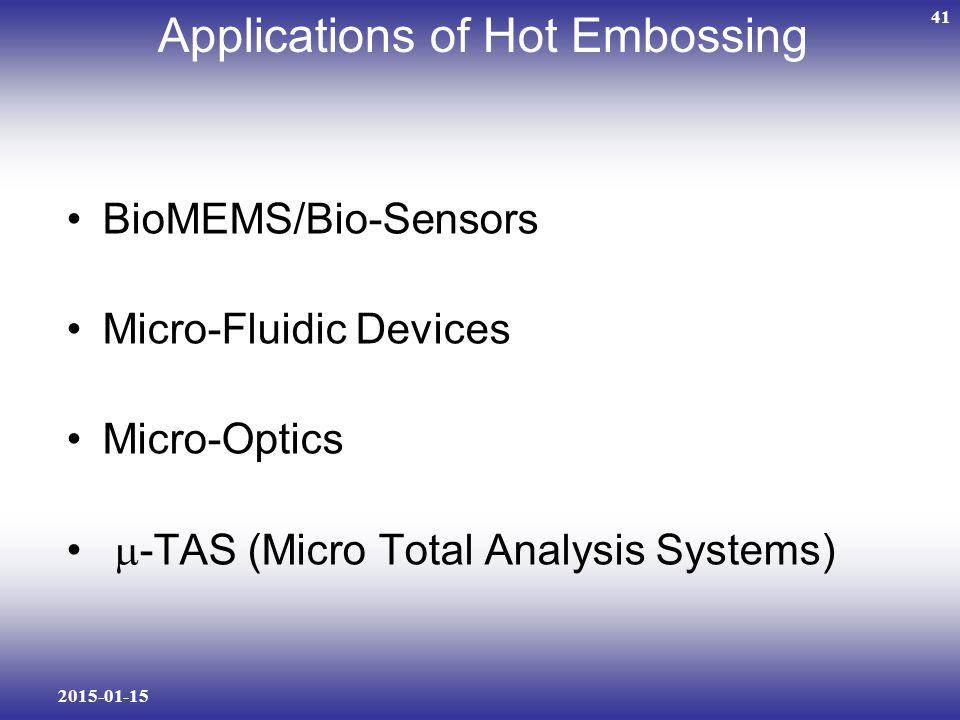 2015-01-15 41 Applications of Hot Embossing BioMEMS/Bio-Sensors Micro-Fluidic Devices Micro-Optics  -TAS (Micro Total Analysis Systems)