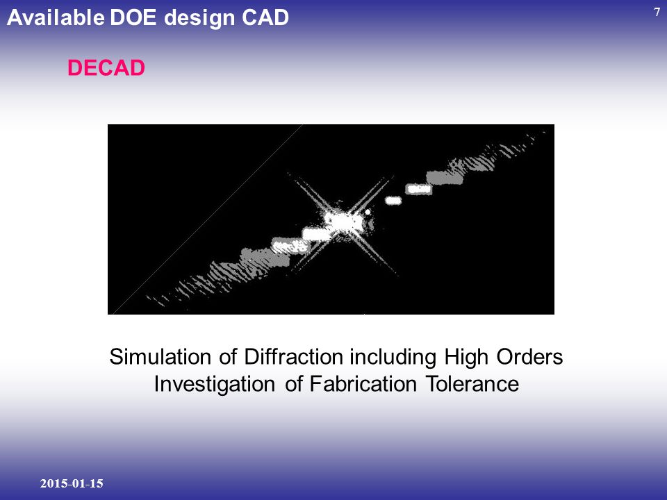 2015-01-15 7 Available DOE design CAD DECAD Simulation of Diffraction including High Orders Investigation of Fabrication Tolerance