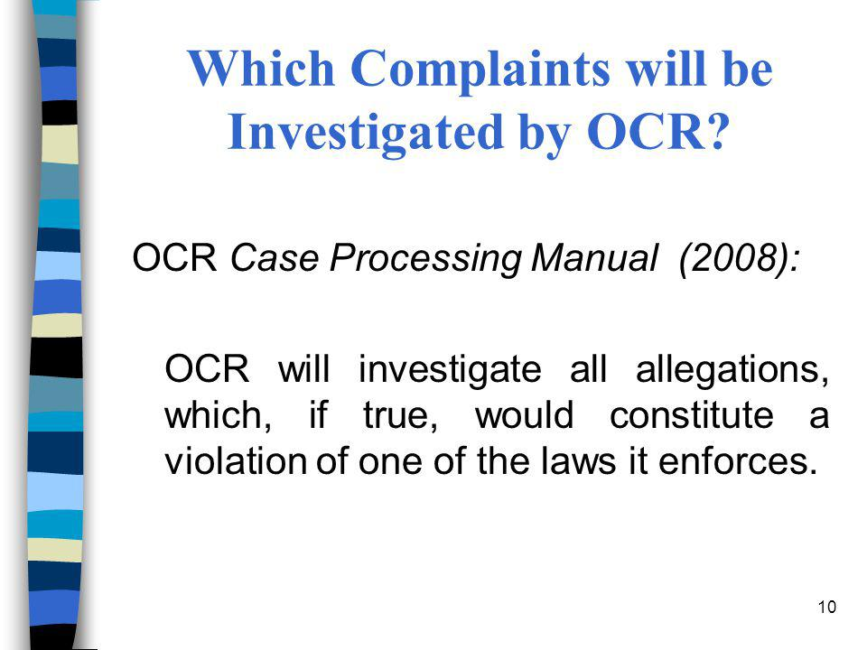 10 Which Complaints will be Investigated by OCR? OCR Case Processing Manual (2008): OCR will investigate all allegations, which, if true, would consti