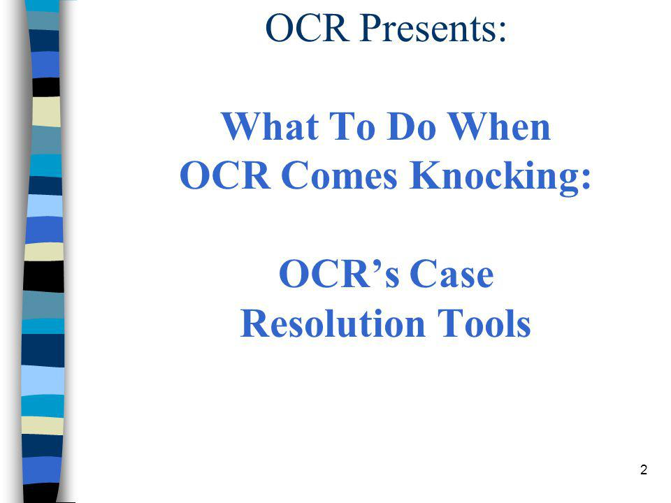 2 OCR Presents: What To Do When OCR Comes Knocking: OCR's Case Resolution Tools