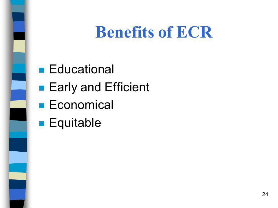 24 Benefits of ECR n Educational n Early and Efficient n Economical n Equitable