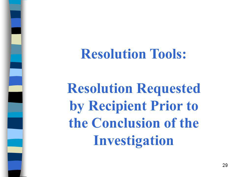 29 Resolution Tools: Resolution Requested by Recipient Prior to the Conclusion of the Investigation