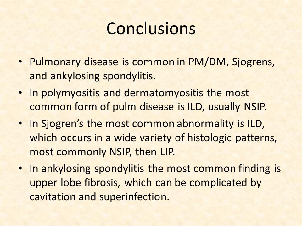 Conclusions Pulmonary disease is common in PM/DM, Sjogrens, and ankylosing spondylitis.