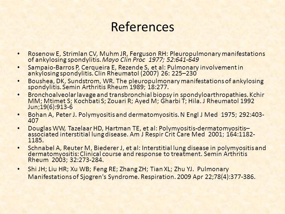 References Rosenow E, Strimlan CV, Muhm JR, Ferguson RH: Pleuropulmonary manifestations of ankylosing spondylitis.