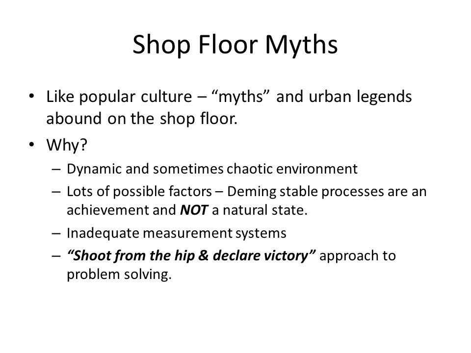 Shop Floor Myths Like popular culture – myths and urban legends abound on the shop floor.