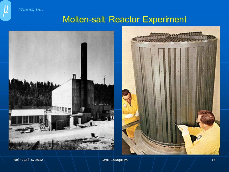 Rol - April 5, 2012 GWU Colloquium 17 Molten-salt Reactor Experiment Muons, Inc.