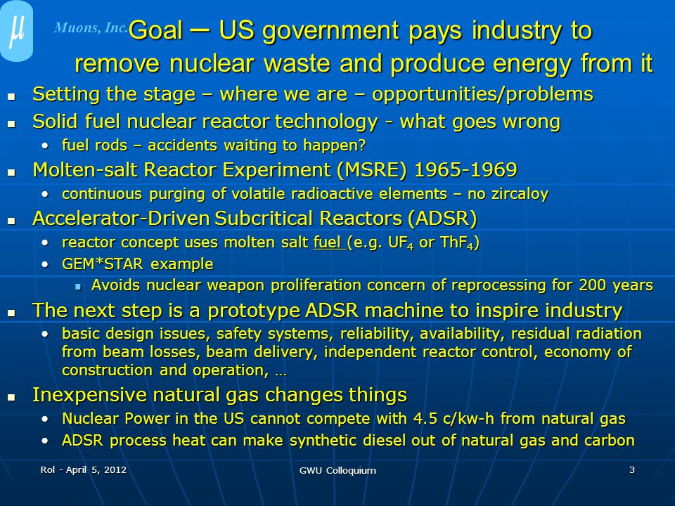 Goal – US government pays industry to remove nuclear waste and produce energy from it Setting the stage – where we are – opportunities/problems Settin