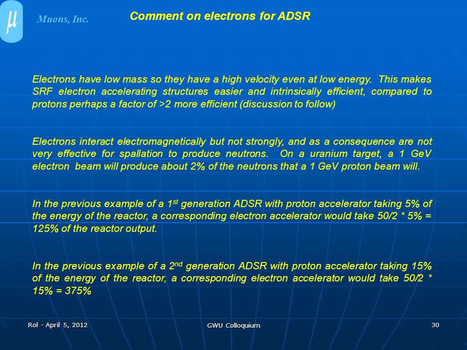 Rol - April 5, 2012 GWU Colloquium 30 Comment on electrons for ADSR Electrons have low mass so they have a high velocity even at low energy. This make