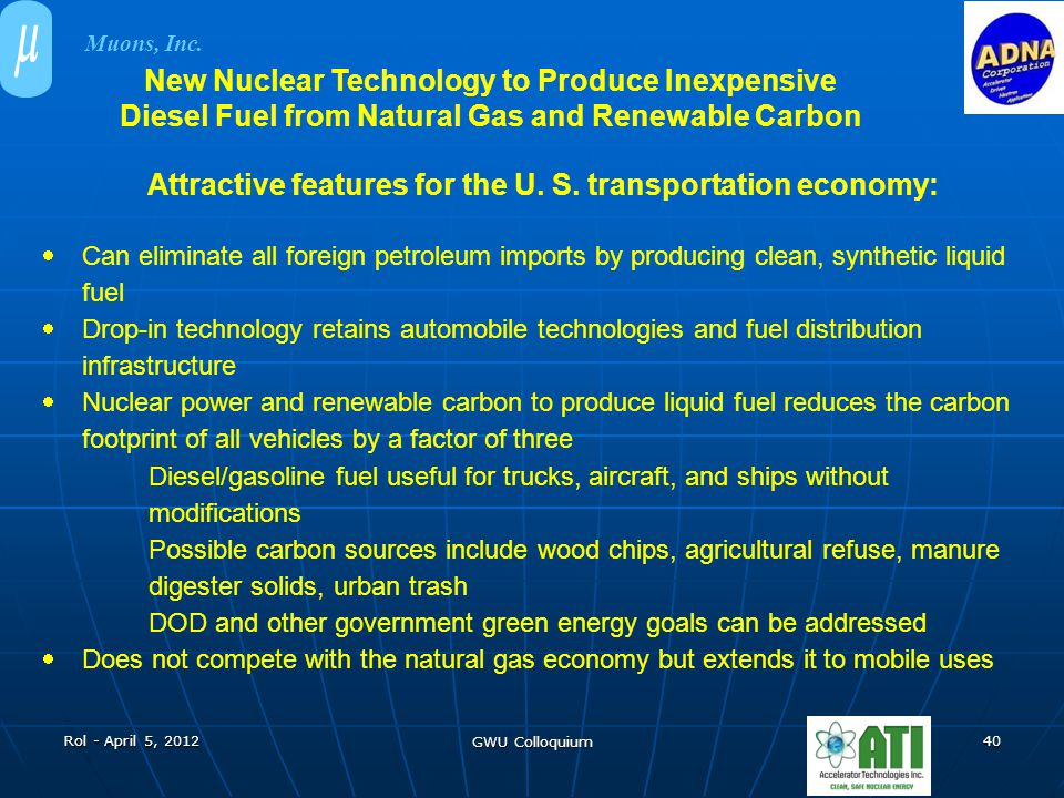 Rol - April 5, 2012 GWU Colloquium 40 Attractive features for the U. S. transportation economy:  Can eliminate all foreign petroleum imports by produ