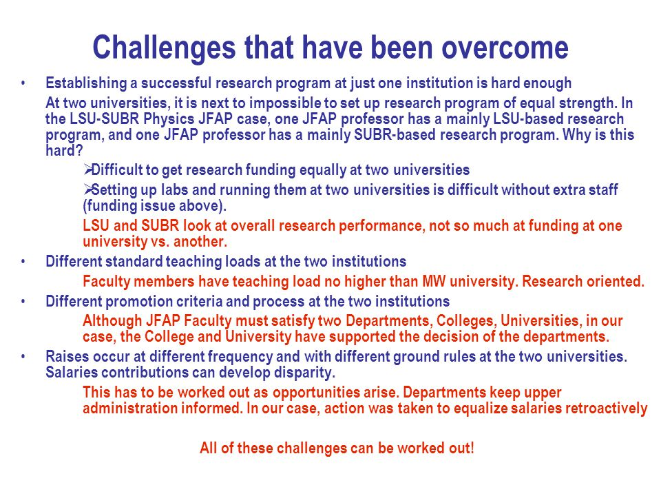 Challenges that have been overcome Establishing a successful research program at just one institution is hard enough At two universities, it is next to impossible to set up research program of equal strength.