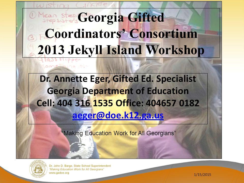 Georgia Gifted Coordinators' Consortium 2013 Jekyll Island Workshop Dr.