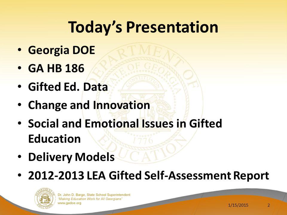 Today's Presentation Georgia DOE GA HB 186 Gifted Ed.