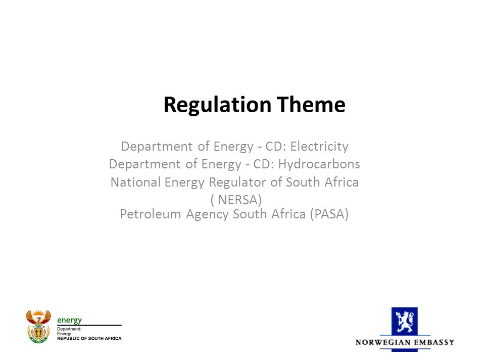 Regulation Theme Department of Energy - CD: Electricity Department of Energy - CD: Hydrocarbons National Energy Regulator of South Africa ( NERSA) Petroleum Agency South Africa (PASA)