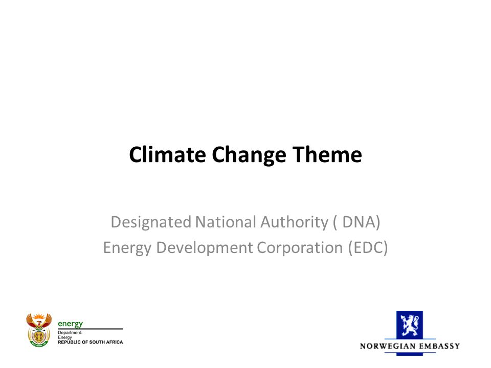 Climate Change Theme Designated National Authority ( DNA) Energy Development Corporation (EDC)