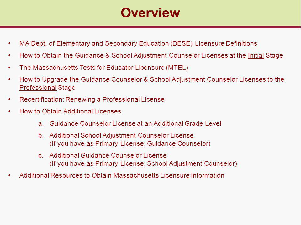 Overview MA Dept. of Elementary and Secondary Education (DESE) Licensure Definitions How to Obtain the Guidance & School Adjustment Counselor Licenses