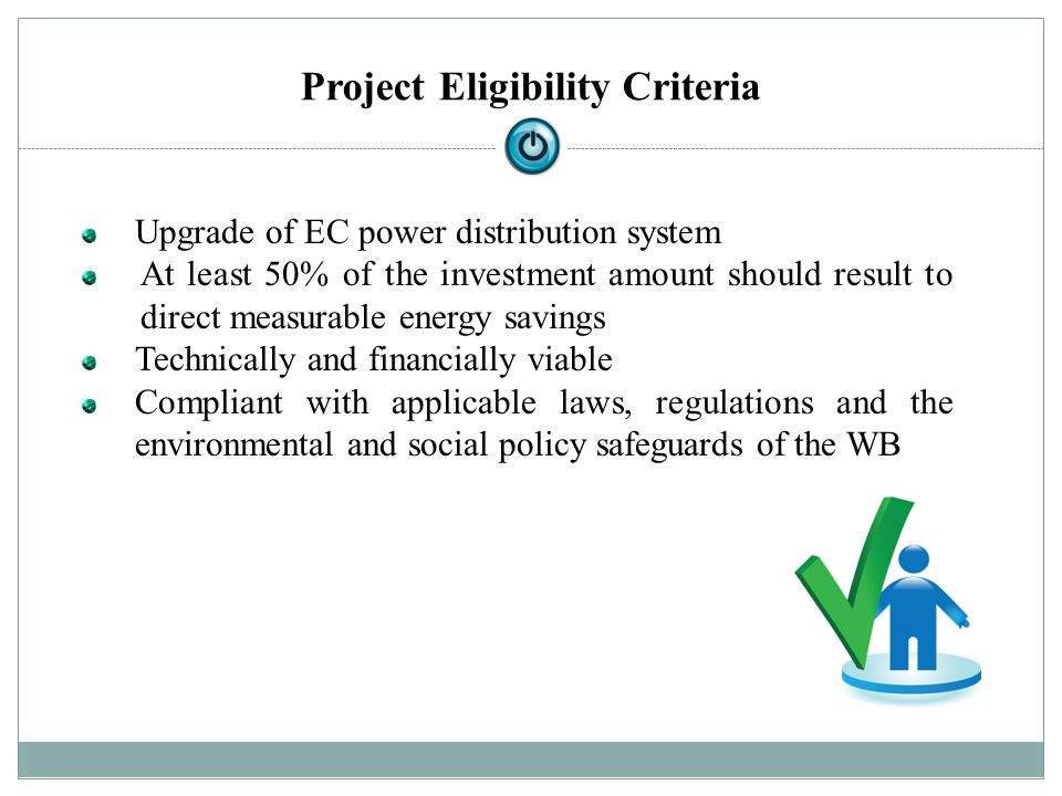 Project Eligibility Criteria Upgrade of EC power distribution system At least 50% of the investment amount should result to direct measurable energy s