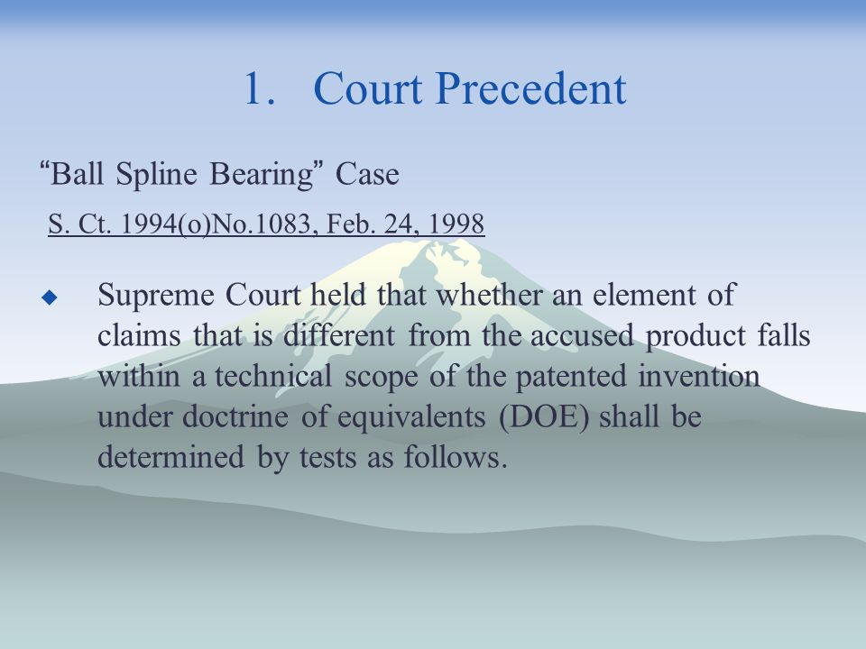 "1. Court Precedent "" Ball Spline Bearing "" Case S. Ct. 1994(o)No.1083, Feb. 24, 1998  Supreme Court held that whether an element of claims that is di"