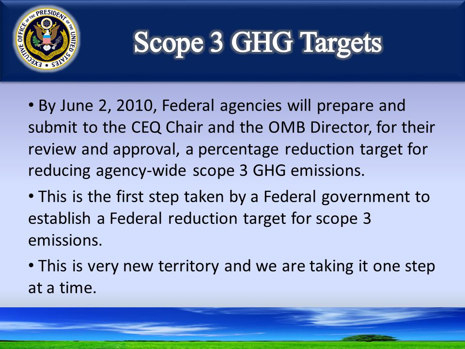 By June 2, 2010, Federal agencies will prepare and submit to the CEQ Chair and the OMB Director, for their review and approval, a percentage reduction