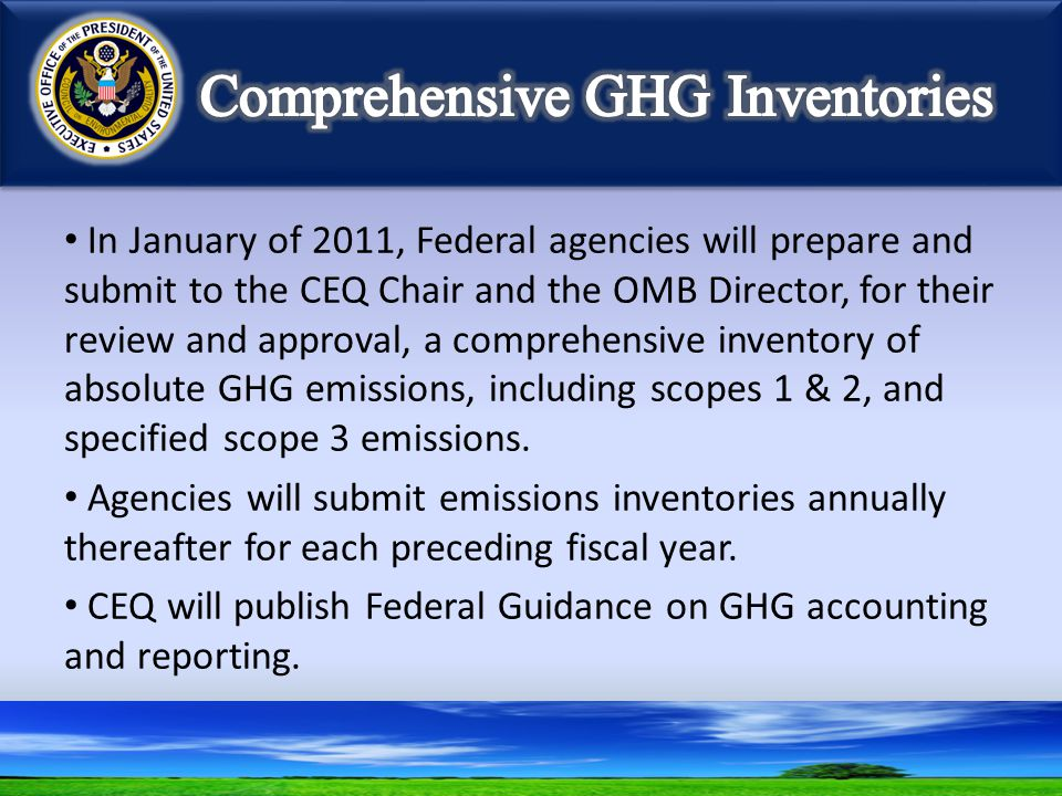 In January of 2011, Federal agencies will prepare and submit to the CEQ Chair and the OMB Director, for their review and approval, a comprehensive inv