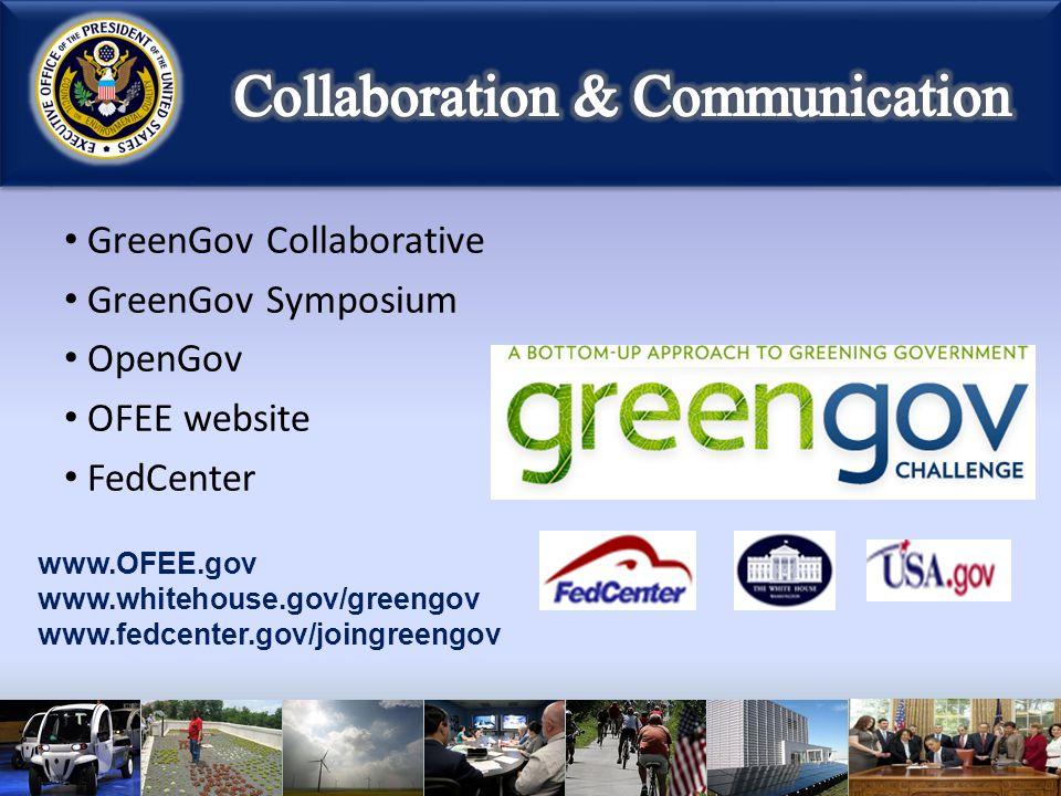 GreenGov Collaborative GreenGov Symposium OpenGov OFEE website FedCenter www.OFEE.gov www.whitehouse.gov/greengov www.fedcenter.gov/joingreengov