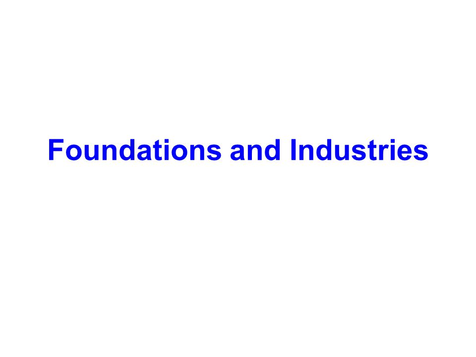 Foundations and Industries