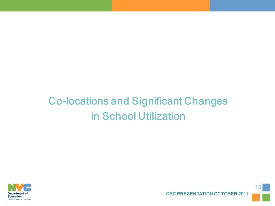 Co-locations and Significant Changes in School Utilization CEC PRESENTATION OCTOBER 2011 15