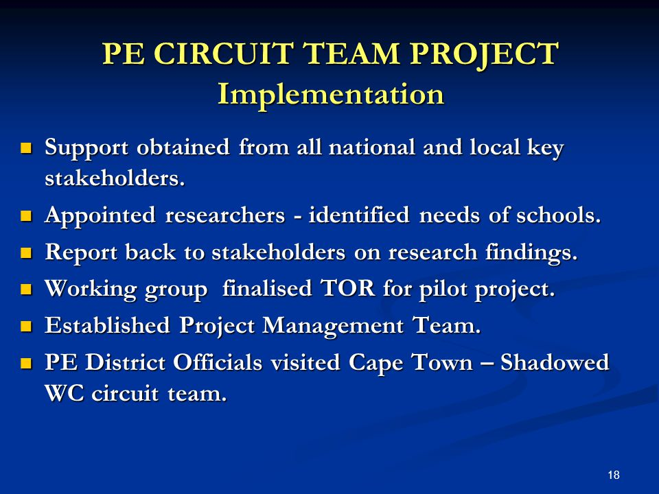 18 PE CIRCUIT TEAM PROJECT Implementation Support obtained from all national and local key stakeholders.