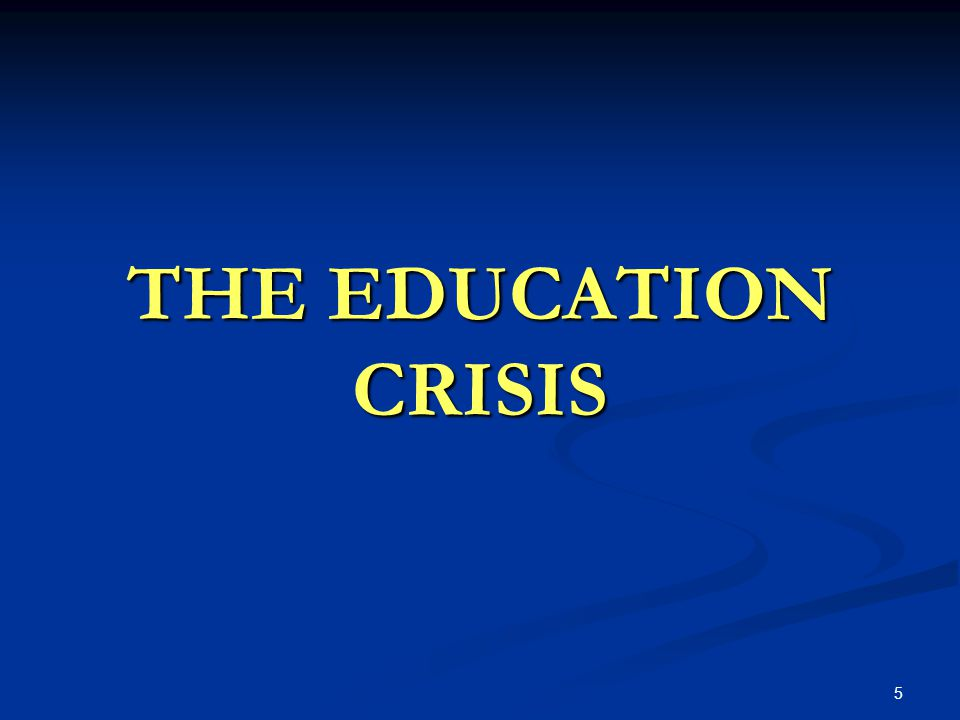 THE EDUCATION CRISIS 5