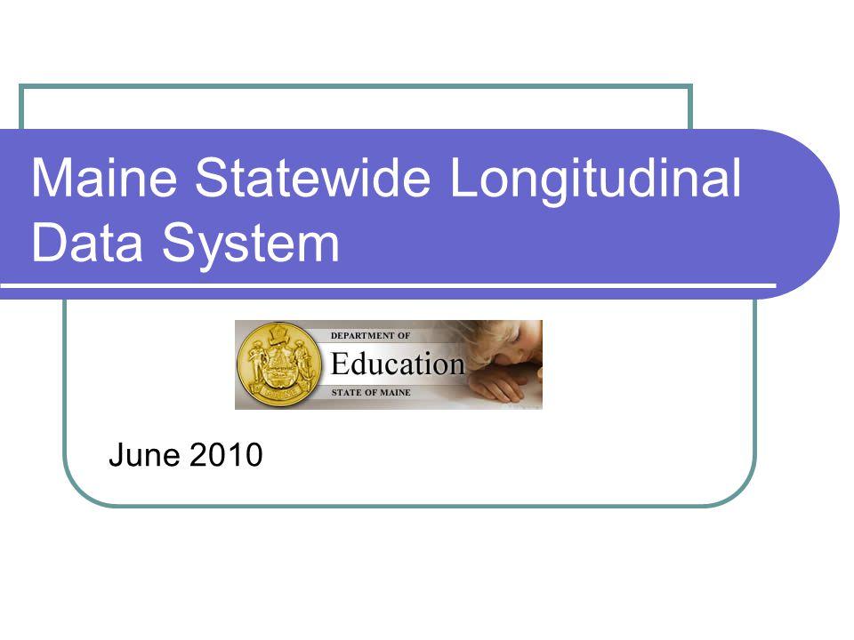 Maine Statewide Longitudinal Data System June 2010