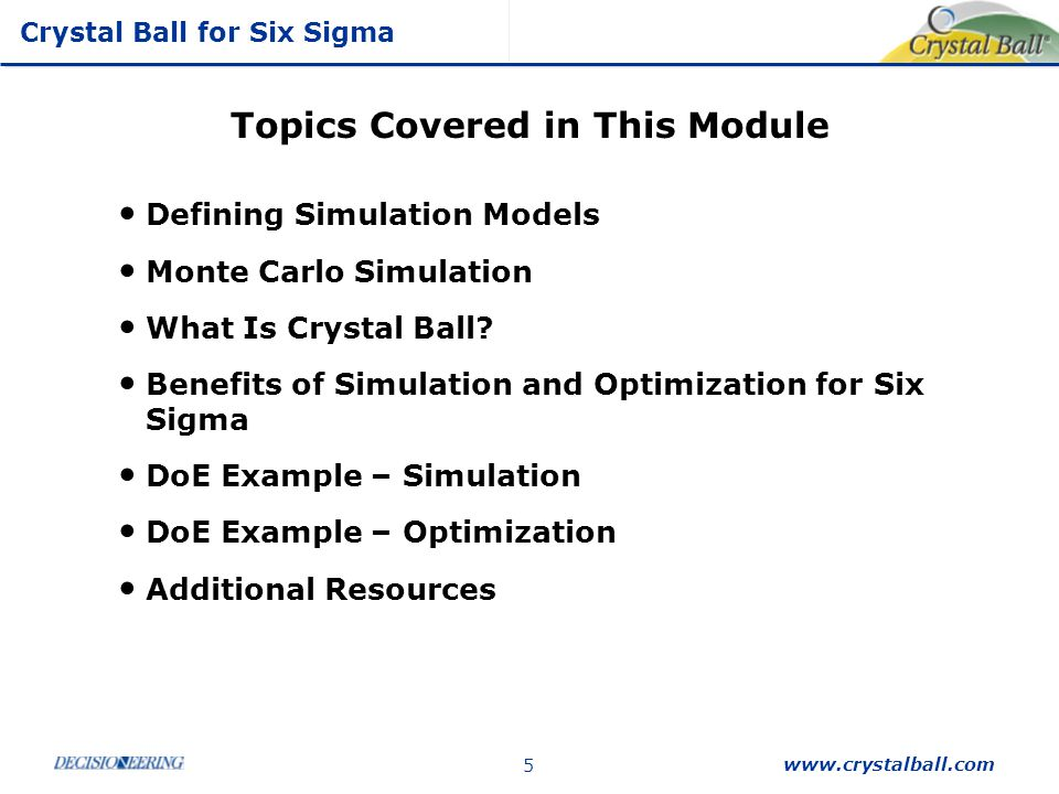 Crystal Ball for Six Sigma www.crystalball.com 26 Case Study Overview by Phase D efine C ontrol - Measure current parameter capability M easure A nalyze - Perform Design of Experiments - Characterize current process state with simulation - Determine variation drivers w/ Sensitivity Analysis - Address drivers and reiterate simulation - Review problem statement I mprove - Optimize design for cost and performance - Run capability study on proposed process settings to confirm quality