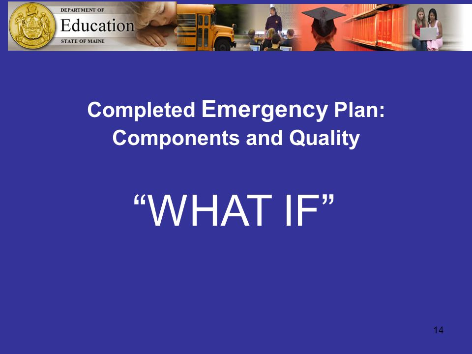 14 Completed Emergency Plan: Components and Quality WHAT IF