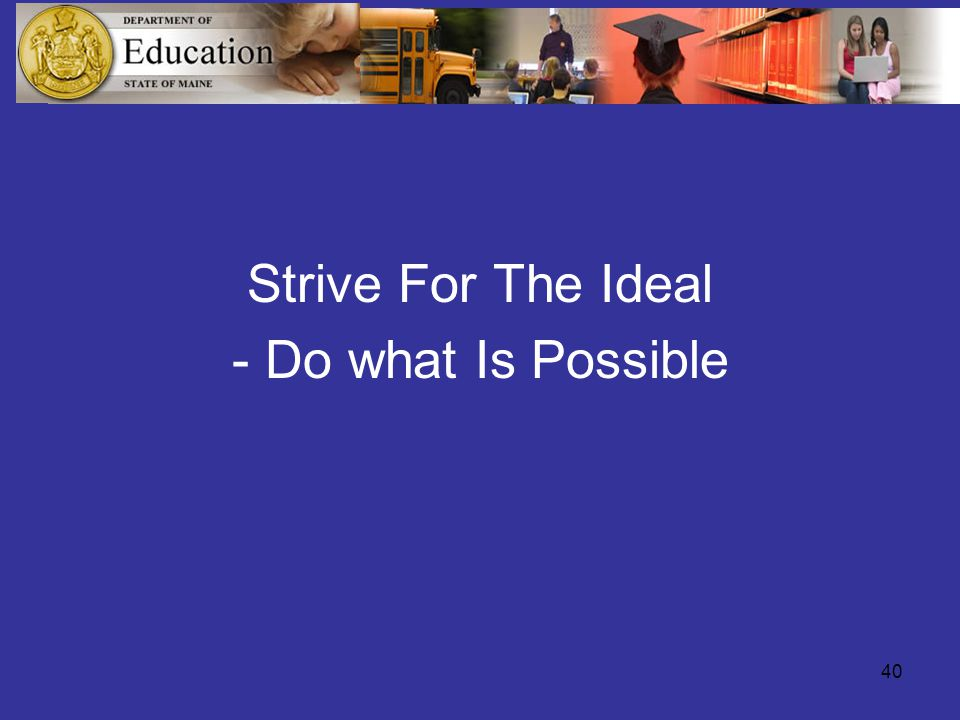 40 Strive For The Ideal - Do what Is Possible