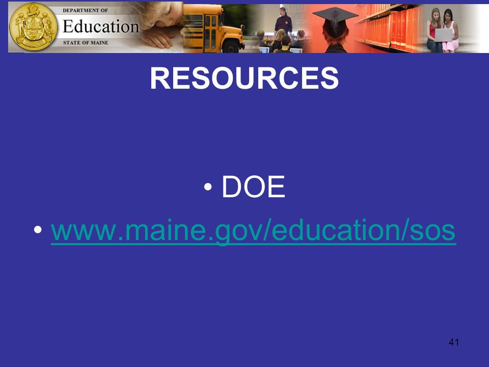 41 RESOURCES DOE www.maine.gov/education/sos