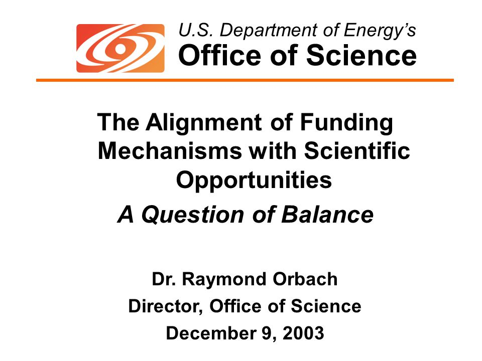 U.S. Department of Energy's Office of Science U.S. Department of Energy's Office of Science The Alignment of Funding Mechanisms with Scientific Opport